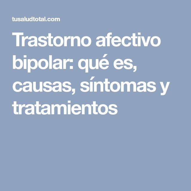 Trastorno afectivo bipolar: qué es, causas, síntomas y tratamientos