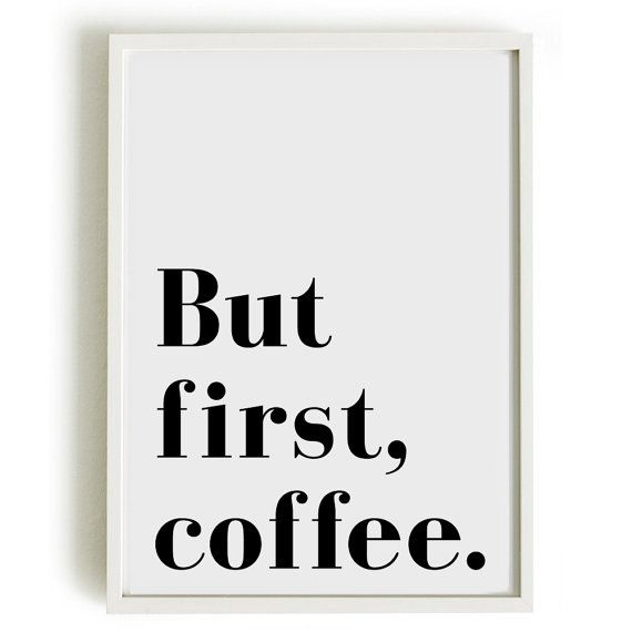 BUT FIRT, COFFEE
