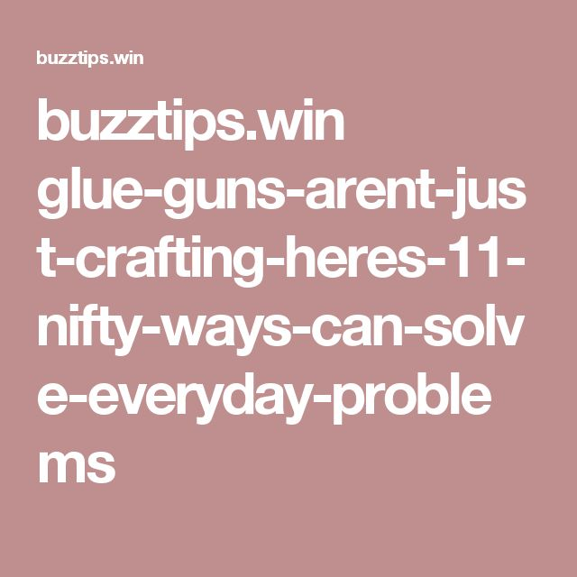 buzztips.win glue-guns-arent-just-crafting-heres-11-nifty-ways-can-solve-everyday-problems