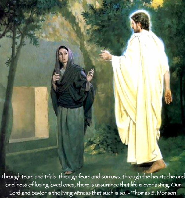 Through tears and trials, through fears and sorrows, through the heartache and loneliness of losing loved ones, there is assurance that life is everlasting. Our Lord and Savior is the living witness that such is so. Thomas S. Monson