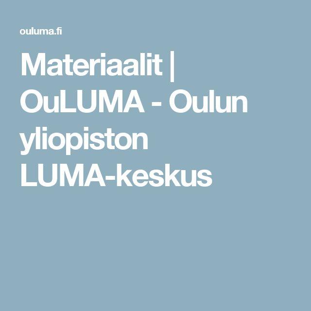 Materiaalit | OuLUMA - Oulun yliopiston LUMA-keskus