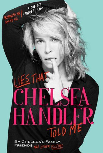 Bestseller books online Lies that Chelsea Handler Told Me (A Chelsea Handler Book/Borderline Amazing Publishing) Chelsea's Family, Friends and Other Victims  http://www.ebooknetworking.net/books_detail-0446584711.html