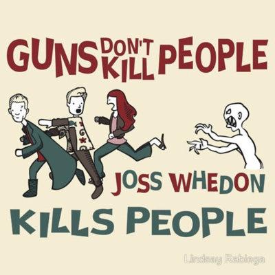 Grrr  Arrgghh: Geek, Joss Whedon, Guns Don T, Josswhedon, So True, Don T Kill, Whedon Kills, Kill People, Kills People