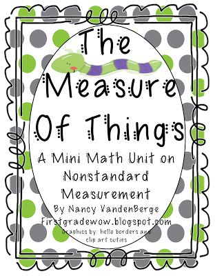 """""""The Measure of Things: A Mini Math Unit on Nonstandard Measurement"""" (from First Grade Wow; free)"""