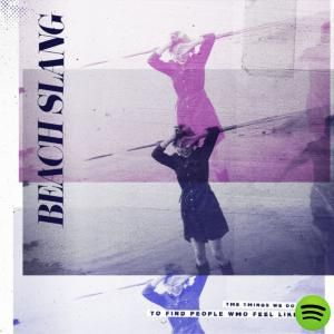Album: The Things We Do To Find People Who Feel Like Us by Beach Slang