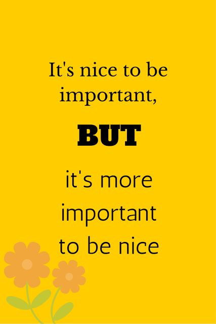 Inspirational Quote - It's nice to be important, but it's more important to be nice