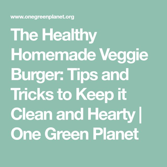 The Healthy Homemade Veggie Burger: Tips and Tricks to Keep it Clean and Hearty | One Green Planet