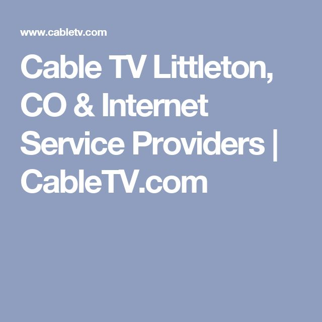 Cable TV Littleton, CO & Internet Service Providers | CableTV.com