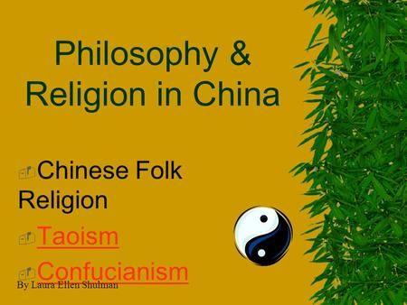 Philosophy & Religion in China  Chinese Folk Religion  Taoism Taoism  Confucianism Confucianism By Laura Ellen Shulman.
