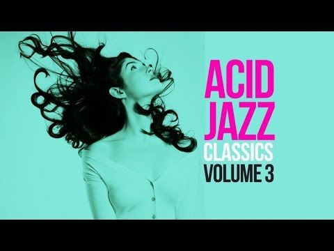 Acid Jazz Classics Vol. 3 - 2 Hours of the best acid jazz tracks - YouTube