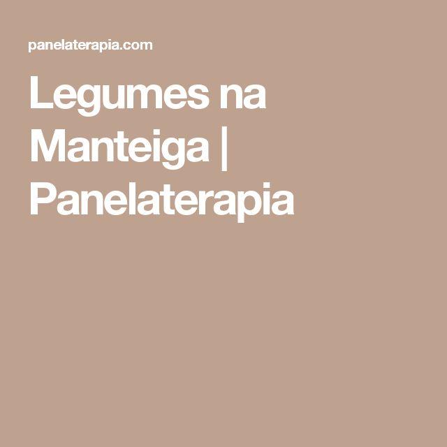 Legumes na Manteiga  |   Panelaterapia