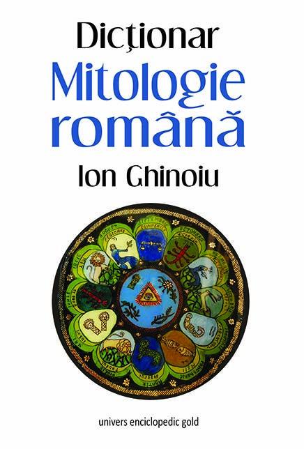Ion Ghinoiu - Mitologie romana. Dictionar