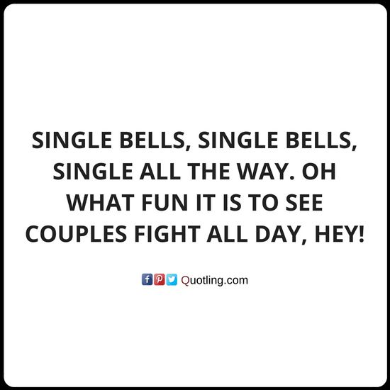 Single bells, single bells, single all the way. Oh what fun it is to see couples - Single Quote | Quotes About being Single by Quotling