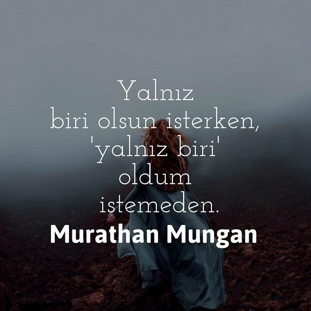 Yalnız biri olsun isterken, 'yalnız biri' oldum istemeden. - Murathan Mungan