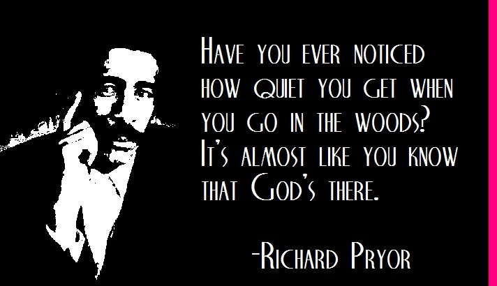 Richard Pryor on God's place in the woods...