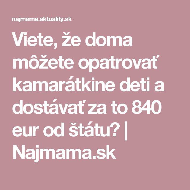 Viete, že doma môžete opatrovať kamarátkine deti a dostávať za to 840 eur od štátu? | Najmama.sk