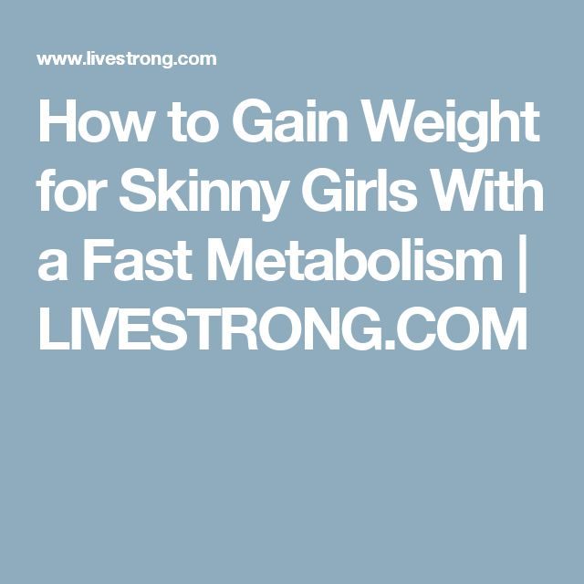 How to Gain Weight for Skinny Girls With a Fast Metabolism   LIVESTRONG.COM