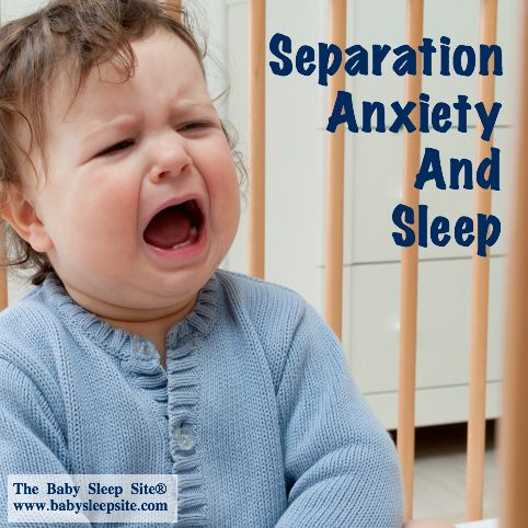 How To Handle Your Baby or Toddler's Separation Anxiety and Sleep | The Baby Sleep Site - Baby Sleep Help | Toddler Sleep Help | Personalize...