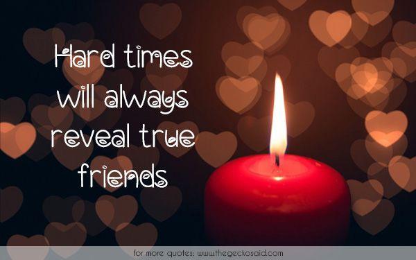 Hard times will always reveal true friends.  #always #friends #hard #quotes #reveal #times #true
