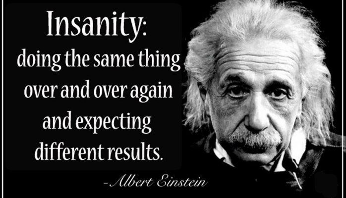 Insanity: doing the same thing over and over again and expecting different results - Albert Einstein.  #dodifferentthings #dothingsdifferently