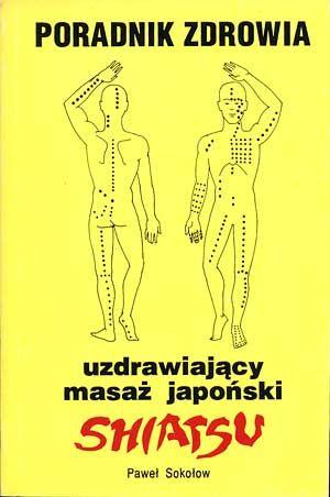 Uzdrawiający masaż japoński Shiatsu, Paweł Sokołow, Promocja, 1993, http://www.antykwariat.nepo.pl/uzdrawiajacy-masaz-japonski-shiatsu-pawel-sokolow-p-615.html