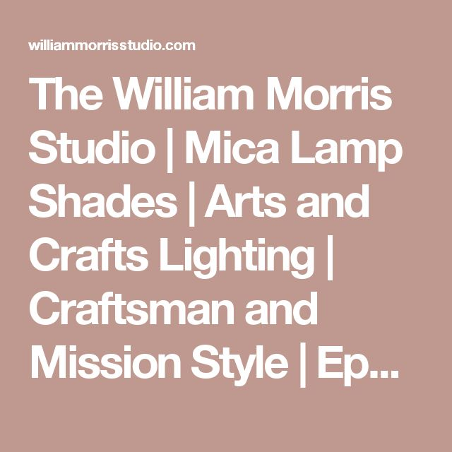 The William Morris Studio | Mica Lamp Shades | Arts and Crafts Lighting | Craftsman and Mission Style | Ephraim Faience Pottery