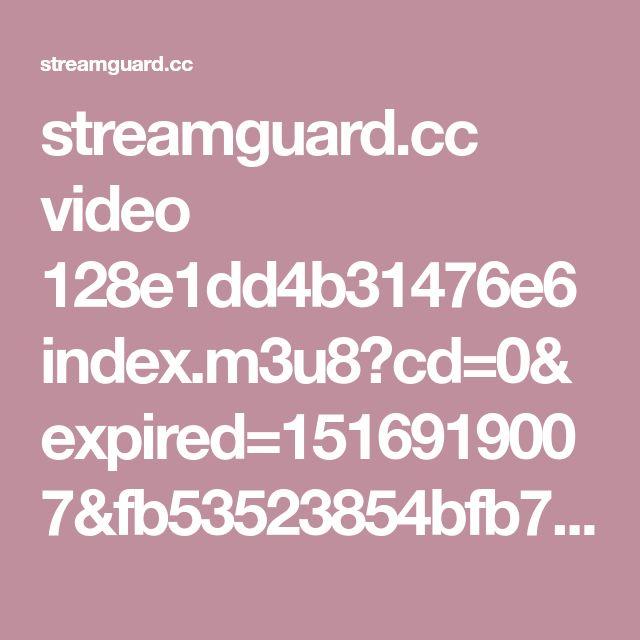 streamguard.cc video 128e1dd4b31476e6 index.m3u8?cd=0&expired=1516919007&fb53523854bfb7b9dad71c40816446a2=88315196ce303224f0e1d0ddc103448e&mw_pid=4502&reject=1&signature=44afe1a0d49c35edf4efde55fe9a40d7