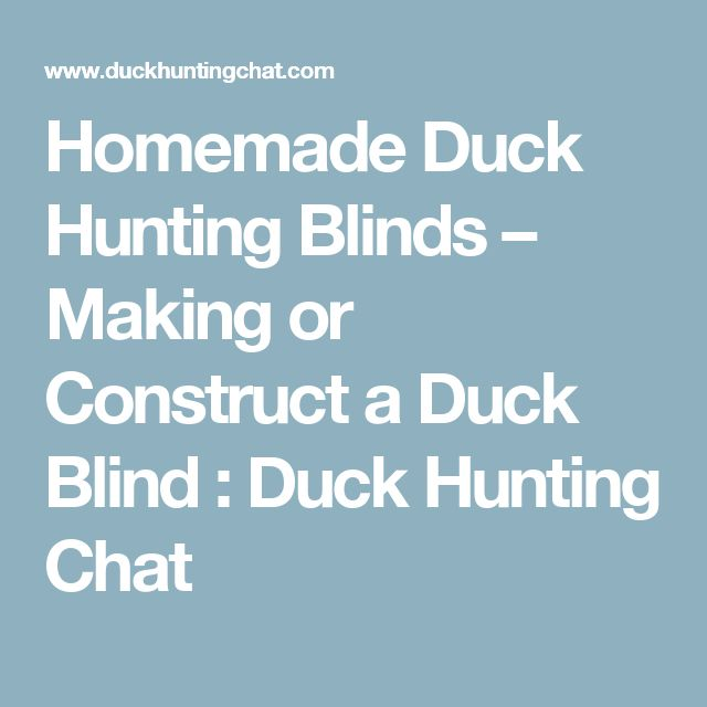 Homemade Duck Hunting Blinds – Making or Construct a Duck Blind : Duck Hunting Chat
