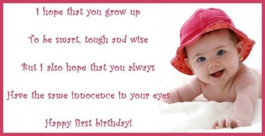 First birthday wish: I hope that you grow up to be smart, tough and wise. But I also hope that you always have the same innocence in your eyes. Happy first birthday. via princesswithapen.hubpages.com