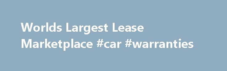 Worlds Largest Lease Marketplace #car #warranties http://india.remmont.com/worlds-largest-lease-marketplace-car-warranties/  #short term car lease # Short Term Car Leasing Are you looking for a short term car lease or a short term car rental? Consider a lease assumption through the Swapalease marketplace. Swapalease is a market for people wanting for various reasons to terminate a car lease early, and you can get a great deal on a short term car lease at a better price than a short term car…