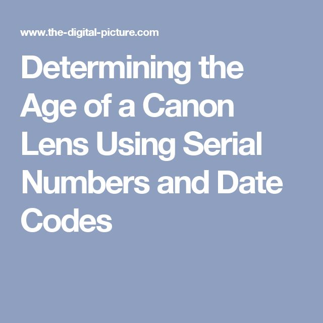 Determining the Age of a Canon Lens Using Serial Numbers and Date Codes