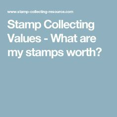 Stamp Collecting Values - What are my stamps worth?