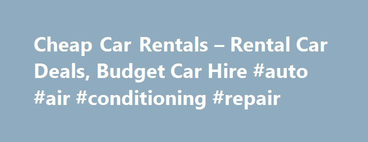 Cheap Car Rentals – Rental Car Deals, Budget Car Hire #auto #air #conditioning #repair http://turkey.remmont.com/cheap-car-rentals-rental-car-deals-budget-car-hire-auto-air-conditioning-repair/  #auto rental # Search, Compare and Book Cheap Car Rentals Search, Compare and Save on Car Rentals Compare Car Hire Prices and book cheap car rentals Worldwide from Travelauto.com – one of the most trusted online car rental marketplace. Get your car hire from both regional and international brands…