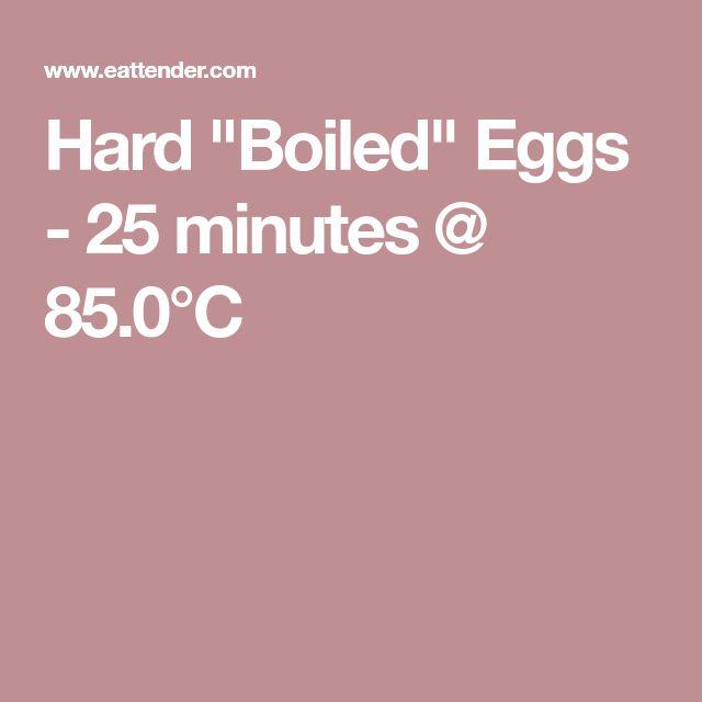 "Hard ""Boiled"" Eggs - 25 minutes @ 85.0°C"