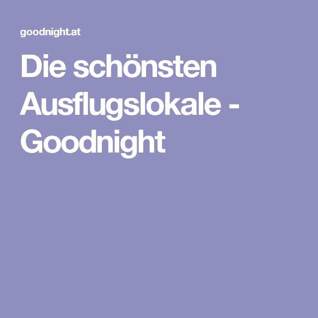 Die schönsten Ausflugslokale - Goodnight