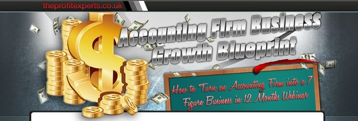 Accounting Firm Business Growth Blueprint:  How to Turn an Accounting Firm into a 7 Figure Business in 12 Months Webinar.  http://theprofitexperts.co.uk/Accounting_Firm_Business_Growth_Blueprint/