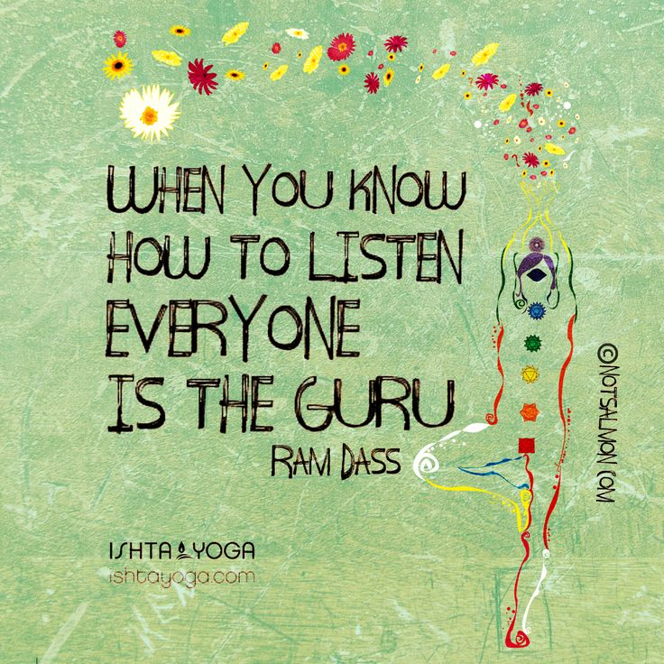 When you know how to listen everyone is the guru. Ram Dass @ishtayoga