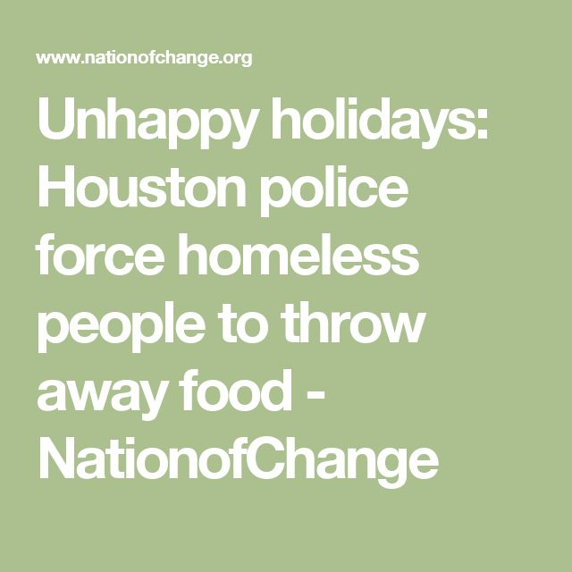 Unhappy holidays: Houston police force homeless people to throw away food - NationofChange