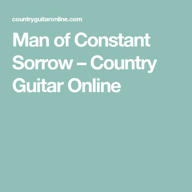 Man of Constant Sorrow – Country Guitar Online #Sorrow