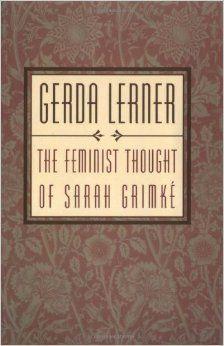 Gerda Lerner, The Feminist Thought of Sarah Grimké (1998)