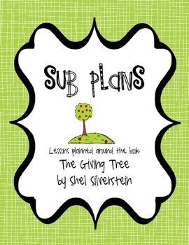 Sub Plans: The Giving Tree by Shel Silverstein! Plans for every subject. So easy.
