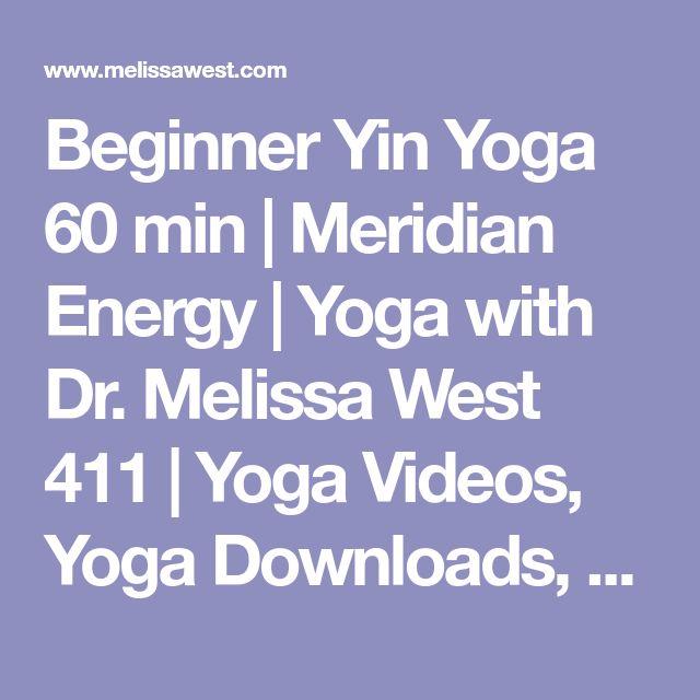 Beginner Yin Yoga 60 min   Meridian Energy   Yoga with Dr. Melissa West 411   Yoga Videos, Yoga Downloads, Free Yoga Videos, Namaste Yoga, Free Yoga, Melissa West, Dr Melissa West