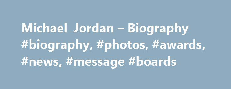 Michael Jordan – Biography #biography, #photos, #awards, #news, #message #boards http://vps.nef2.com/michael-jordan-biography-biography-photos-awards-news-message-boards/  # The leading information resource for the entertainment industry Biography Mini Bio (1) Michael Jeffrey Jordan was born in Brookyln, New York on February 17, 1963. He was the fourth of five children born to James and Deloris. James Jordan was a mechanic and Deloris Jordan was a bank teller. Soon after Michael's birth…