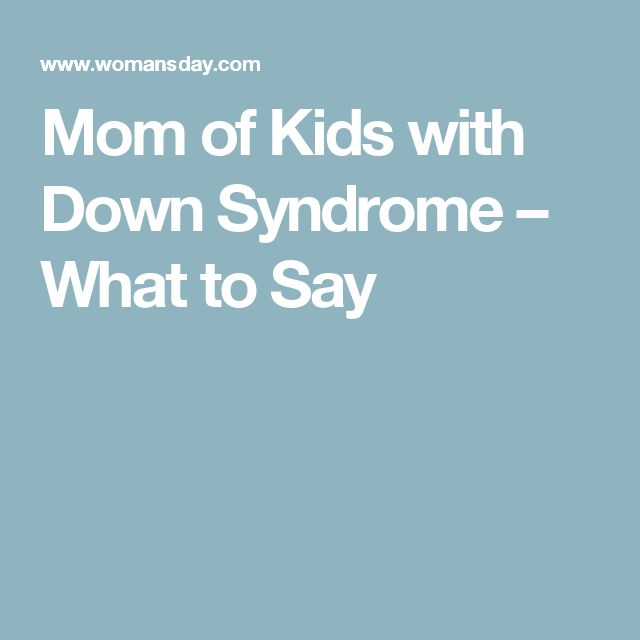 Mom of Kids with Down Syndrome – What to Say