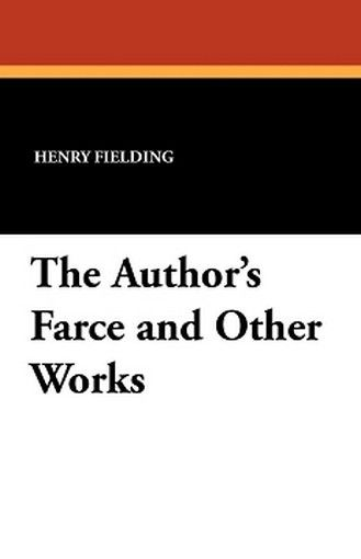 The Author's Farce and Other Works, by Henry Fielding (Paperback)