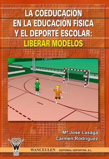 La Coeducación en la educación física y el deporte escolar : liberar modelos / María José Lasaga y Carmen Rodríguez
