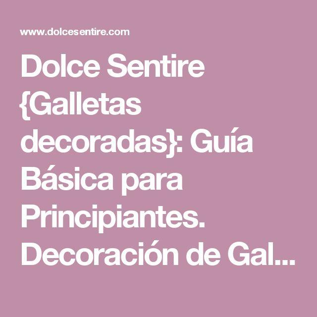Dolce Sentire {Galletas decoradas}: Guía Básica para Principiantes. Decoración de Galletas para Dummies. : La Glasa