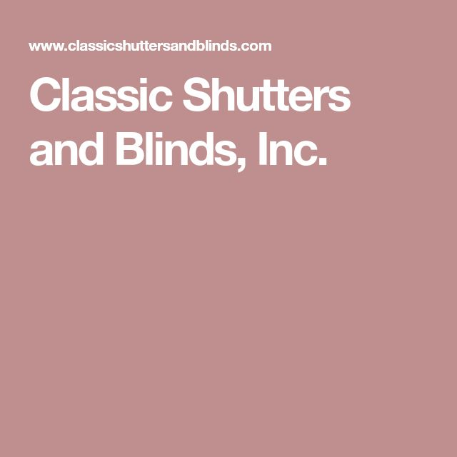 Classic Shutters and Blinds, Inc.