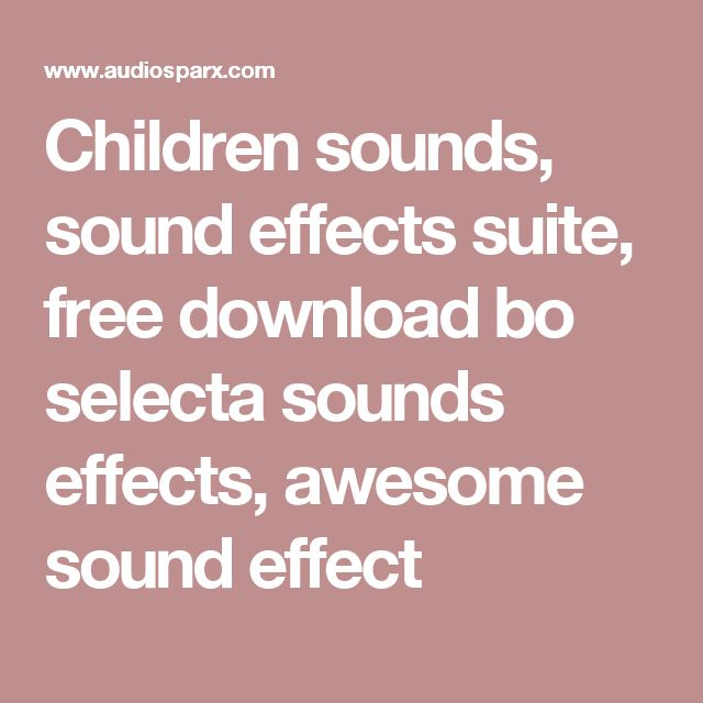 Children sounds, sound effects suite, free download bo selecta sounds effects, awesome sound effect