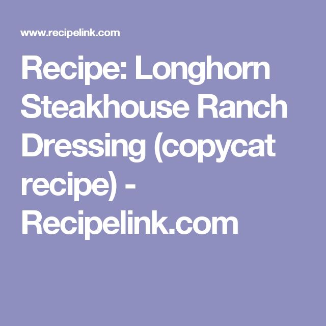 Recipe: Longhorn Steakhouse Ranch Dressing (copycat recipe) - Recipelink.com
